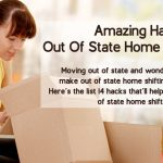 Out of State Home Shifting: 14 Amazing Hacks to Get It Right