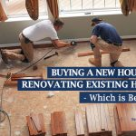 Buying a New House Vs Renovating Existing Home - Which is Better?