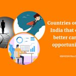 Countries Outside India that Offer Better Career Opportunities