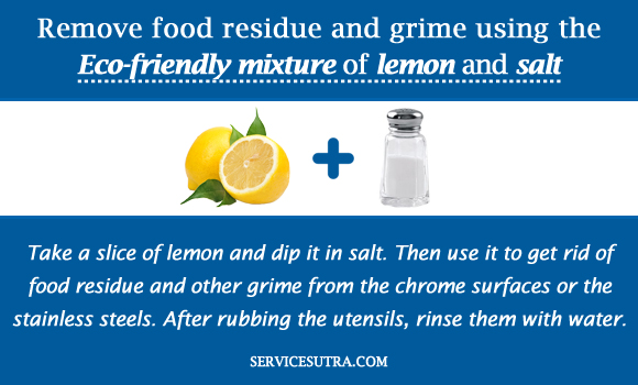 Remove food residue and grime using the Eco-friendly mixture of lemon and salt