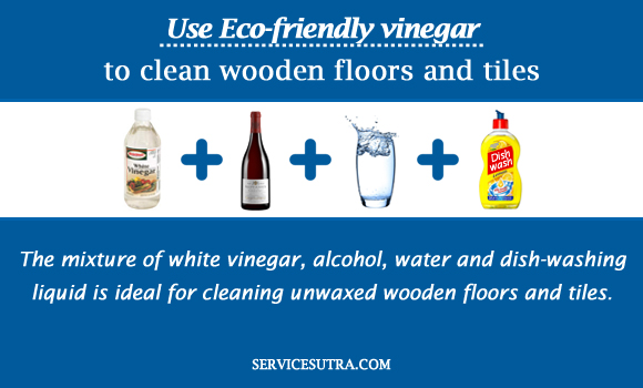 Use Eco-friendly vinegar to clean wooden floors and tiles