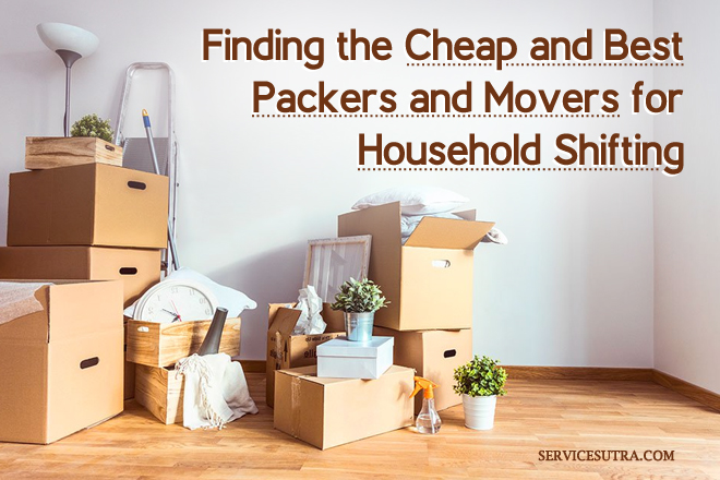Finding the Cheap and Best Packers and Movers for Household Shifting
