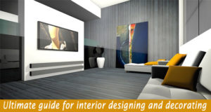 Guide to Interior Designing and Decorating Your Home