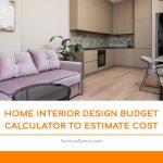 Home Interior Design Budget Calculator to Estimate Cost
