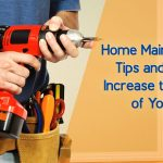 Home Maintenance Tips and Ideas to Increase the Value of Your Home