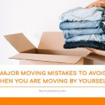 Major Moving Mistakes to Avoid When You Are Moving by Yourself