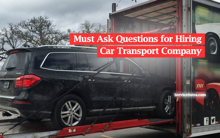 Must ask questions for hiring a car transport company