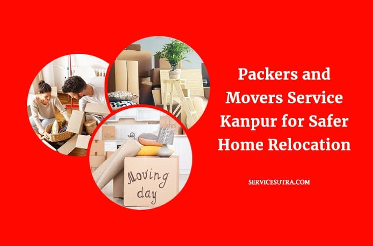 Packers and Movers Service Kanpur: Safer Home Relocation